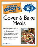 The Complete Idiot s Guide to Cover and Bake Meals