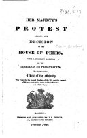 Her Majesty's Protest against the Decision of the House of Peers, with a summary account of the debate on its presentation, etc