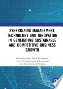 Synergizing Management  Technology and Innovation in Generating Sustainable and Competitive Business Growth Book