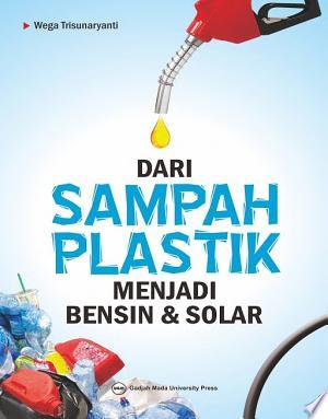 Download Dari Sampah Plastik Menjadi Bensin Solar Free Books - Dlebooks.net