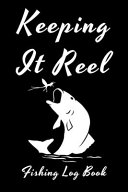 Keeping It Reel Fishing Log Book