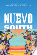 link to Nuevo South : Latinas/os, Asians, and the remaking of place in the TCC library catalog