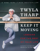"""Keep It Moving: Lessons for the Rest of Your Life"" by Twyla Tharp"