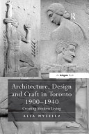 Architecture  Design and Craft in Toronto 1900 1940