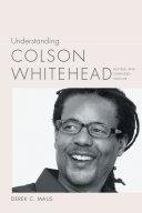 Understanding Colson Whitehead