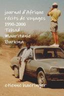 Journal d'Afrique récits de voyages 1990-2000 Tchad Mauritanie Burkina Faso