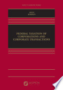 Federal Taxation of Corporations and Corporate Transactions