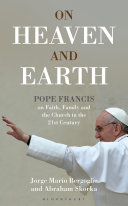 On Heaven and Earth   Pope Francis on Faith  Family and the Church in the 21st Century Book