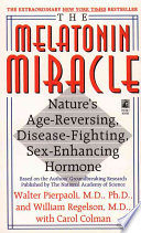 """The Melatonin Miracle: Nature's Age-Reversing, Disease-Fighting, Sex-Enhancing Hormone"" by Walter Pierpaoli, William Regelson, Carol Colman"