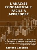 Pdf L'ANALYSE FONDAMENTALE FACILE À APPRENDRE. Le guide d'introduction aux techniques et stratégies d'analyse fondamentale pour anticiper les événements qui font bouger les marchés. Telecharger