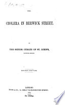 The Cholera in Berwick Street  By the Senior Curate of St  Luke s  Berwick Street  H  W   Second Edition