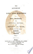 Some Account of the Life and Writings of Mrs. Trimmer, with Original Letters, and Meditations and Prayers, Selected from Her Journals