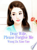 Dear Wife  Please Forgive Me