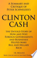 A Summary and Critique of Peter Schweizer's Clinton Cash  : The Untold Story of How and Why Foreign Governments and Businesses Helped Make Bill and Hillary Rich