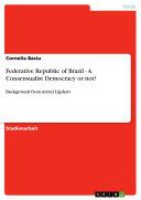 Federative Republic of Brazil   A Consensualist Democracy or not