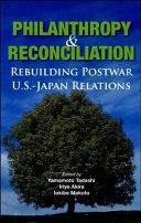 Philanthropy and Reconciliation Rebuilding Postwar U  S  Japan Relations Book