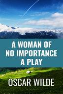 A Woman of No Importance a Play   Oscar Wilde
