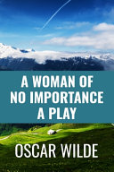 A Woman of No Importance a Play   Oscar Wilde