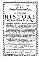 Sive Panzoologicomineralogia  Or a Compleat History of Animals and Minerals  Containing the Summe of All Authors  Both Ancient and Modern