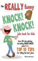 The REALLY Funny KNOCK  KNOCK  Joke Book For Kids