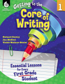 Getting to the Core of Writing: Essential Lessons for Every First Grade Student Pdf/ePub eBook