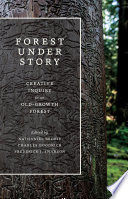 Forest Under Story  : Creative Inquiry in an Old-Growth Forest