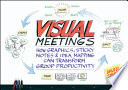 Visual meetings how graphics, sticky notes, and idea mapping can transform group productivity