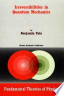 Irreversibilities in Quantum Mechanics