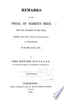 Remarks on the Trial of Robert Reid  for the Murder of His Wife  Before the High Court of Justiciary  at Edinburgh  on the 29th of June 1835