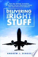 Delivering the Right Stuff  How the Airlines   Evolution in Human Factors Delivered Safety and Operational Excellence