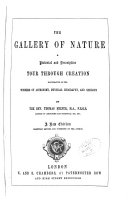 The Gallery of Nature; a Pictorial and Descriptive Tour Through Creation, Illustrative of the Wonders of Astronmy, Physical Geography, and Geology