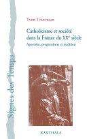 Pdf Catholicisme et société dans la France du XXe siècle. Apostolat, progressisme et tradition Telecharger