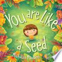 You Are Like A Seed