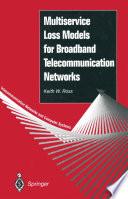 Multiservice Loss Models for Broadband Telecommunication Networks Book PDF