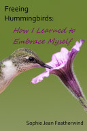 Freeing Hummingbirds: How I Learned to Embrace Myself
