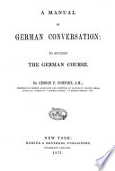 A Manual of German Conversation  to Succeed The German Course