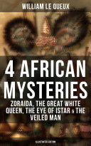 4 African Mysteries: Zoraida, The Great White Queen, The Eye of Istar & The Veiled Man (Illustrated Edition)