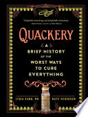 """Quackery: A Brief History of the Worst Ways to Cure Everything"" by Lydia Kang, Nate Pedersen"