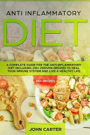 Anti Inflammatory Diet  A Complete Guide for the Anti Inflammatory Diet Including 250  Proven Recipes to Heal Your Immune System and Live a He