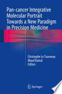 Pan cancer Integrative Molecular Portrait Towards a New Paradigm in Precision Medicine