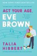 link to Act your age, Eve Brown : a novel in the TCC library catalog