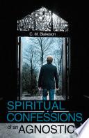 Spiritual Confessions of an Agnostic