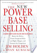 """The New Power Base Selling: Master The Politics, Create Unexpected Value and Higher Margins, and Outsmart the Competition"" by Jim Holden, Ryan Kubacki"