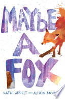 """Maybe a Fox"" by Kathi Appelt, Alison McGhee"