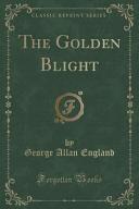 The Golden Blight  Classic Reprint