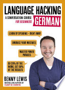 LANGUAGE HACKING GERMAN (Learn How to Speak German - Right Away)  : A Conversation Course for Beginners