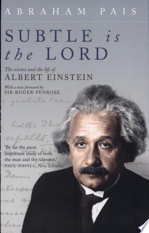 Download Subtle is the Lord:The Science and the Life of Albert Einstein Free Books - Dlebooks.net