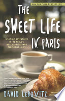"""The Sweet Life in Paris: Delicious Adventures in the World's Most Glorious and Perplexing City"" by David Lebovitz"