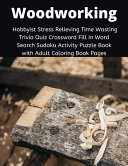 Woodworking Hobbyist Stress Relieving Time Wasting Trivia Quiz Crossword Fill in Word Search Sudoku Activity Puzzle Book with Adult Coloring Book Pages