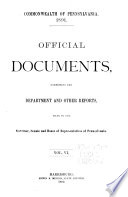 Official Documents  Comprising the Department and Other Reports Made to the Governor  Senate and House of Representatives of Pennsylvania